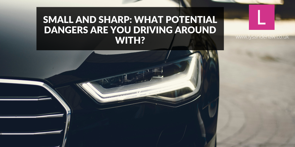 Small and Sharp: What potential dangers are you driving around with?