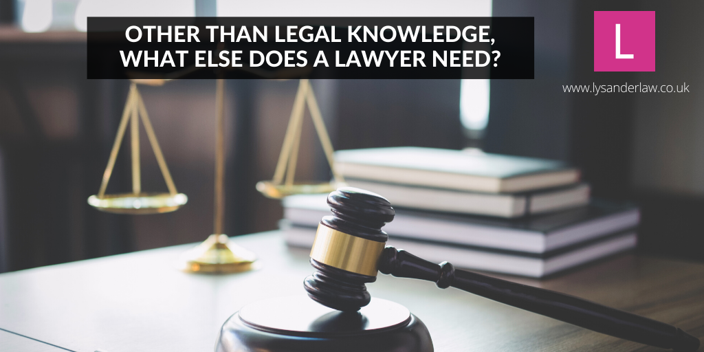 Other than legal knowledge, what else does a lawyer need?
