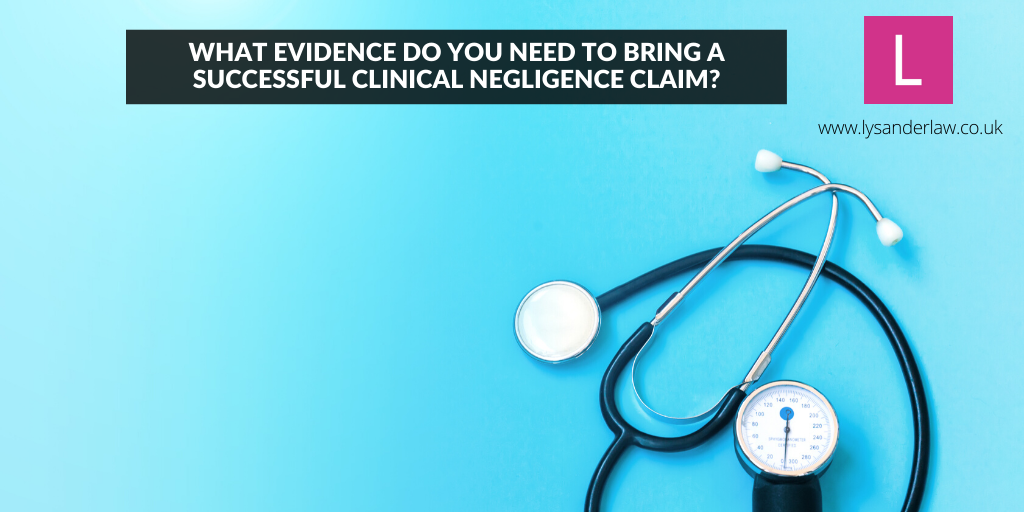 What Evidence Do You Need To Bring a Successful Clinical Negligence Claim?